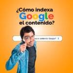 ¿Cómo indexa Google el contenido web?