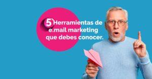 5 Herramientas de e.mail marketing que debes conocer