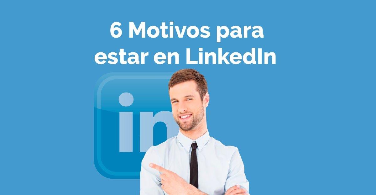 Motivos para estar en LinkedIn
